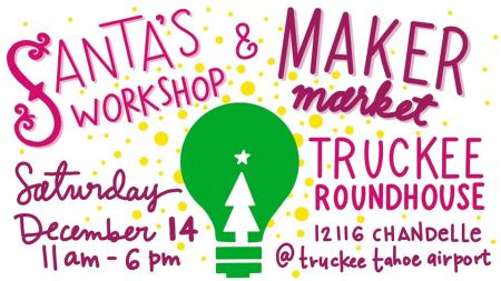 Truckee Roundhouse Makerspace, Santa's Workshop & Maker Market 2019
