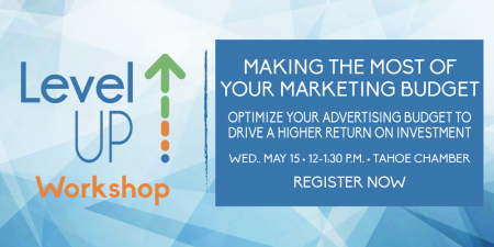 Tahoe Chamber, Level UP Workshop: Making the Most of Your Marketing Budget